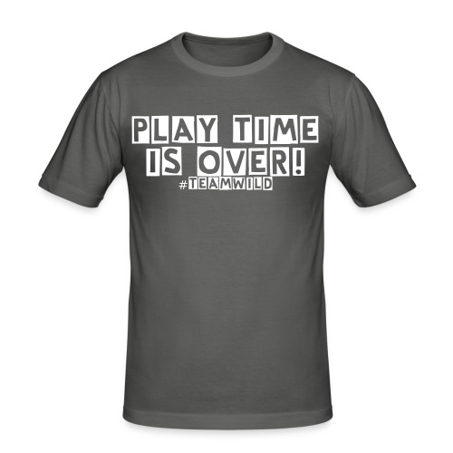 Play time is over! #TEAMWILD - Men's Slim Fit T-Shirt