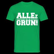 ALLEz GRÜN! - Männer T-Shirt