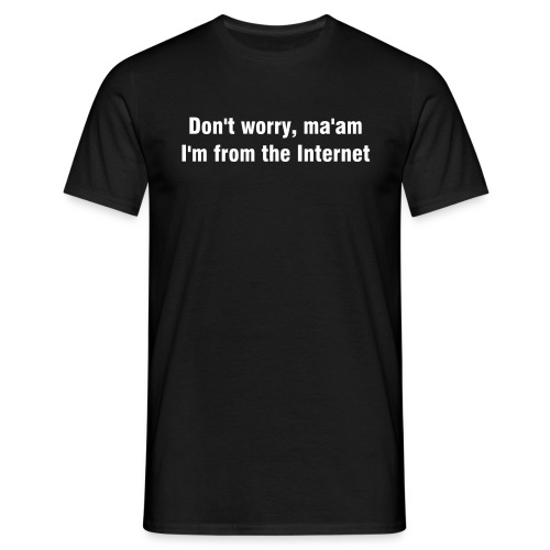 Don't worry, ma'am I'm from the Internet - Men's T-Shirt