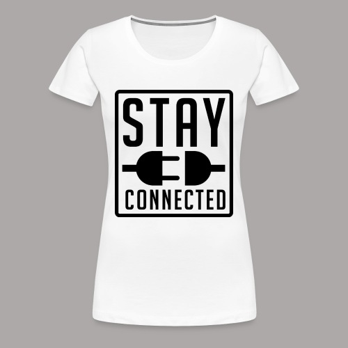 STAY CONNECTED / T-SHIRT SLIMFIT LADY #1 - Vrouwen Premium T-shirt
