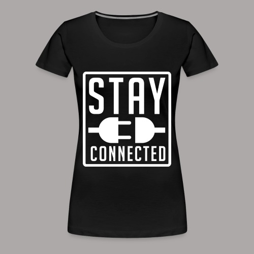 STAY CONNECTED / T-SHIRT SLIMFIT LADY #3 - Vrouwen Premium T-shirt