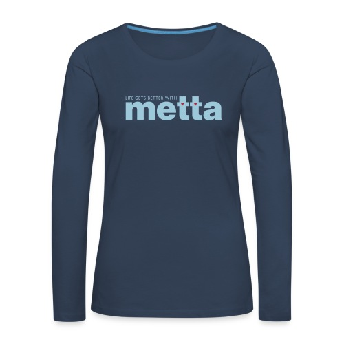 Life gets better with metta long sleeve top - Women's Premium Longsleeve Shirt