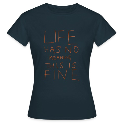 LIFE has no MEANING - Women's T-Shirt