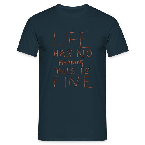 LIFE has no MEANING - Men's T-Shirt