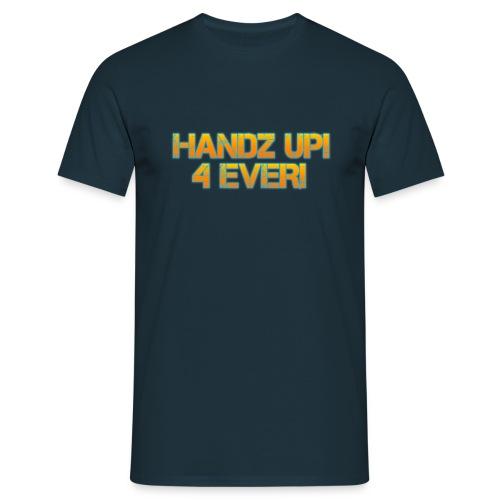 Handz Up! 4 Ever T-Shirt - Men's T-Shirt