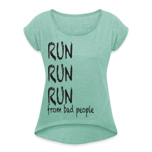 run run run from bad people  - Women's T-shirt with rolled up sleeves