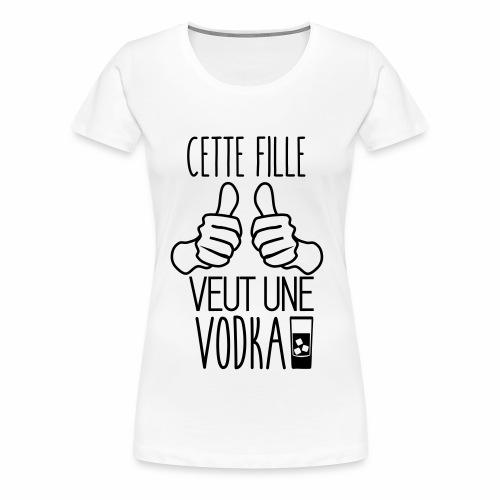 Cette fille veut une vodka - T-shirt Premium Femme