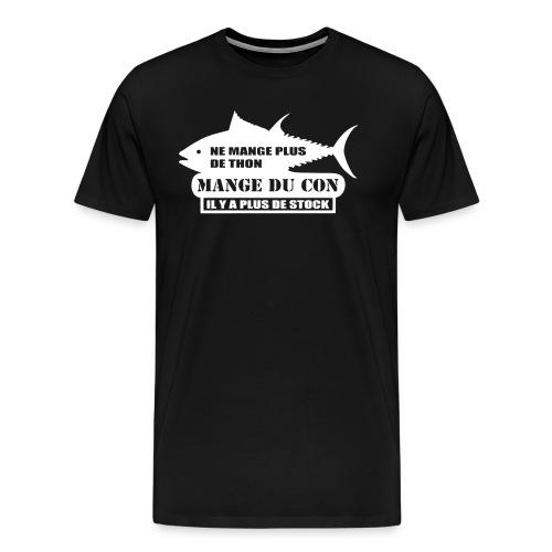 Ne mange plus de thon mange du con  - T-shirt Premium Homme