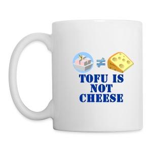 Tofu is no Cheese - Tasse - Tasse
