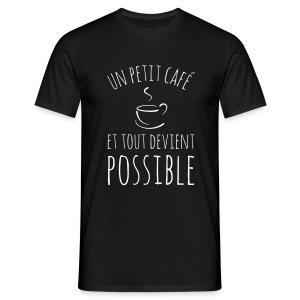 Un petit café et tout devient possible - T-shirt Homme