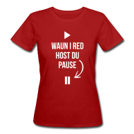 T-Shirts ~ Frauen Bio-T-Shirt ~ Waun i red host du Pause