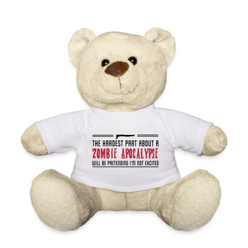 Zombies Quote Teddy Bear - Teddy Bear