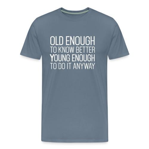 Grappig T-shirt Oud genoeg om beter te weten - Mannen Premium T-shirt