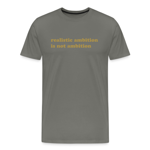 Realistic ambition is not ambition - gold glitter - Men's Premium T-Shirt
