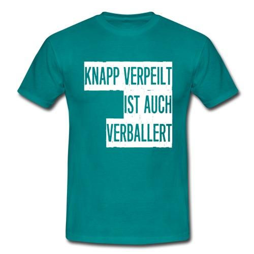 Knapp verpeilt ist auch verballert - Männer T-Shirt
