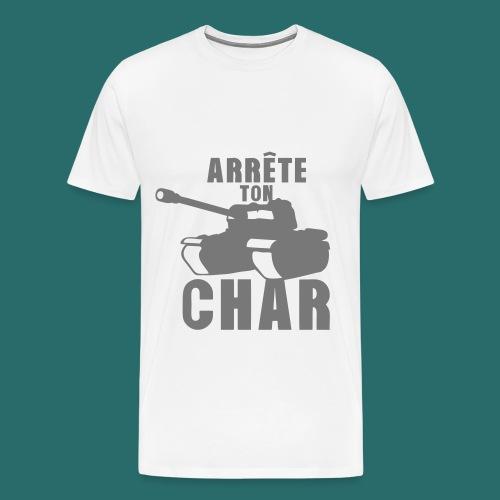 Arrête ton char !  - T-shirt Premium Homme