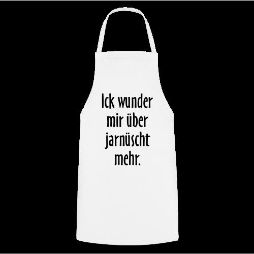 Ick wunder mir über jarnüscht mehr Berlin Sprüche Kochschürze - Kochschürze