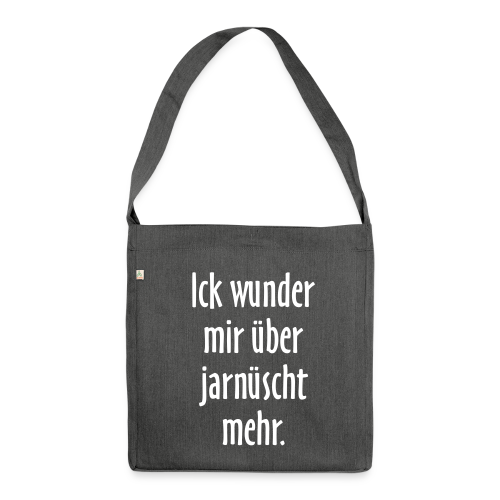 Ick wunder mir über jarnüscht mehr Berlin Sprüche Recycling Tasche - Schultertasche aus Recycling-Material