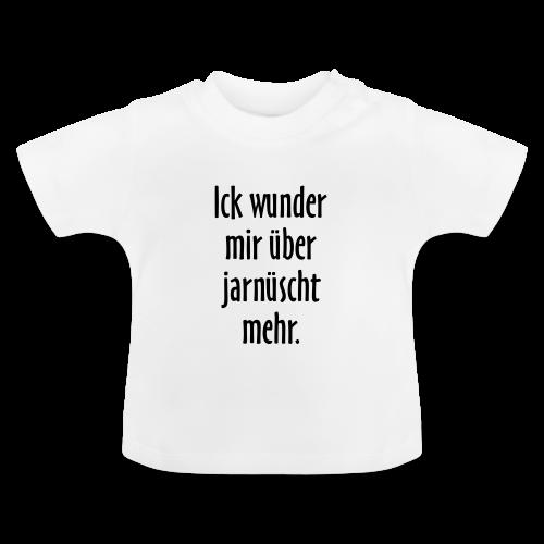 Ick wunder mir über jarnüscht mehr Berlin Sprüche Baby T-Shirt - Baby T-Shirt