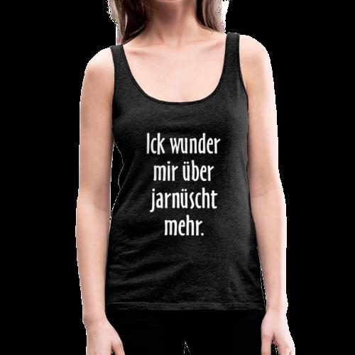 Ick wunder mir über jarnüscht mehr Berlin Sprüche Tank Top - Frauen Premium Tank Top
