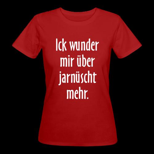 Ick wunder mir über jarnüscht mehr Berlin Sprüche Bio T-Shirt - Frauen Bio-T-Shirt