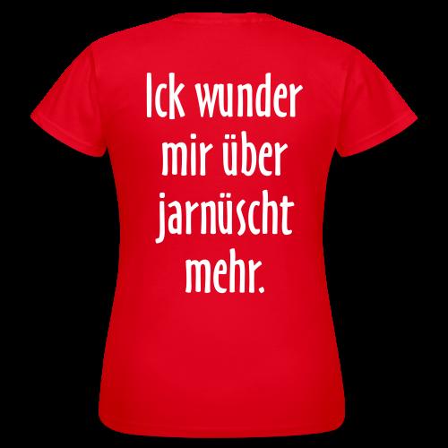 Ick wunder mir über jarnüscht mehr Berlin Sprüche T-Shirt - Frauen T-Shirt