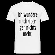 Ich Wundere Mich über Gar Nichts Mehr Spruch T Shirt   Männer T Shirt