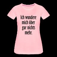 Perfekt Ich Wundere Mich über Gar Nichts Mehr Spruch S 3XL T Shirt T Shirt   T Shirt  Spruch Und Sprüche T Shirts