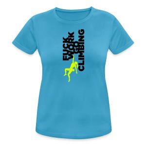 Fuck Work. Go Climbing Girl! - Women's Breathable T-Shirt