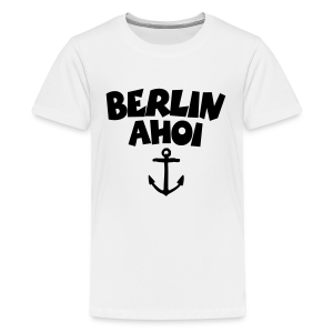 Berlin Ahoi Teenager T-Shirt - Teenager Premium T-Shirt