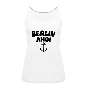 Berlin Ahoi Tank Top - Frauen Premium Tank Top