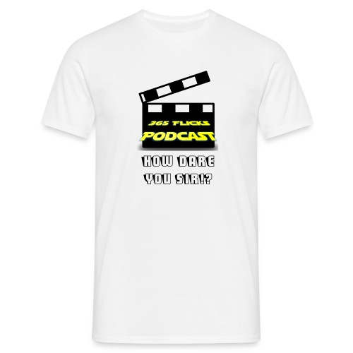 365 Flicks Podcast How Dare You Sir Men's T-Shirt - Men's T-Shirt