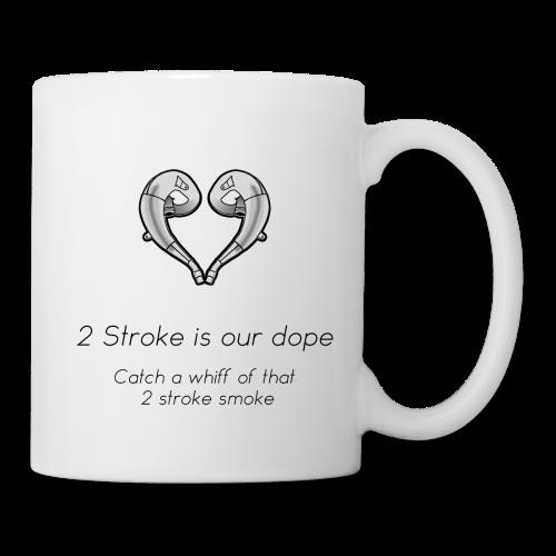 2 Stroke is our dope Tassen & Zubehör - Tasse