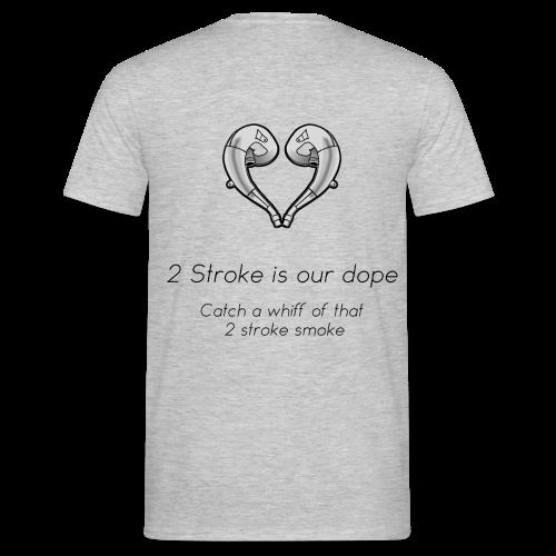 T-Shirt 2 Stroke is our dope - Männer T-Shirt