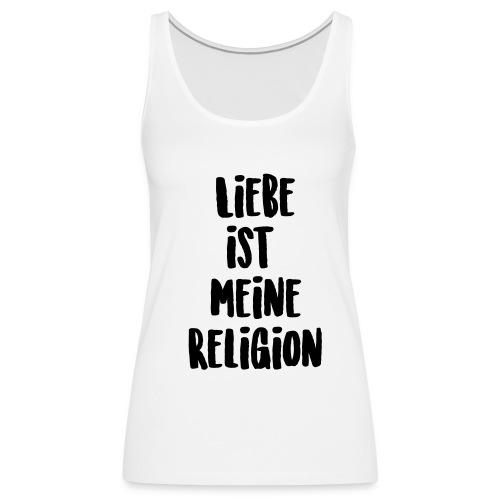 Liebe ist meine Religion - Frauen Premium Tank Top