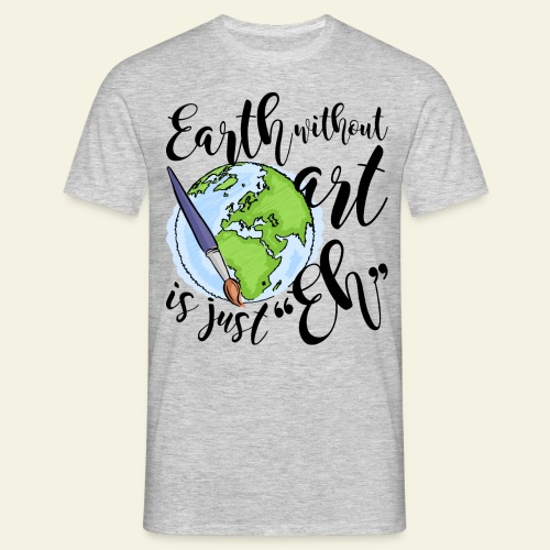 Earth without art - Männer T-Shirt