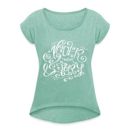 Never ending story - Frauen T-Shirt mit gerollten Ärmeln