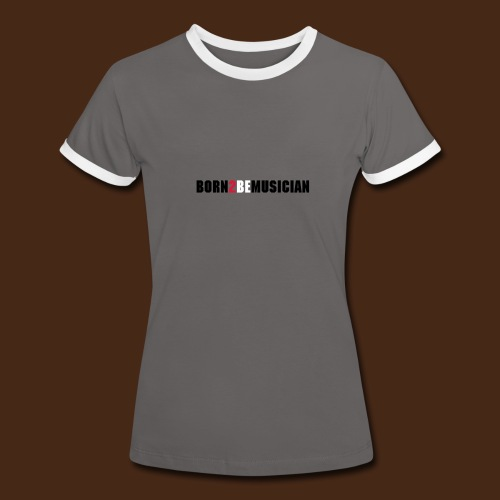 born 2 be musician_female - Frauen Kontrast-T-Shirt