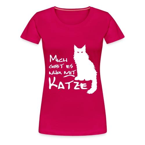 Mich gibt es nur mit Katze - Frauen Premium T-Shirt