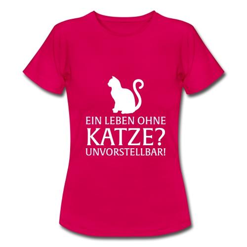 Ein Leben ohne Katze - Unvorstellbar - Frauen T-Shirt