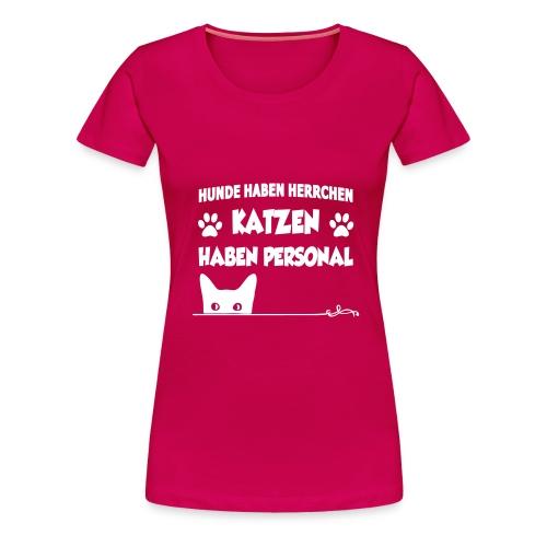 Katzen haben Personal - Frauen Premium T-Shirt