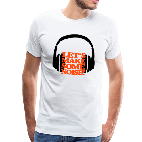 LET'S MAKE SOME NOISE (Headphone) S-5XL T-Shirt - Männer Premium T-Shirt