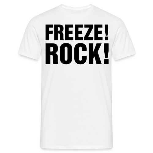 Freeze.. Rock.. Classic slogan from 80s hip hop - Men's T-Shirt