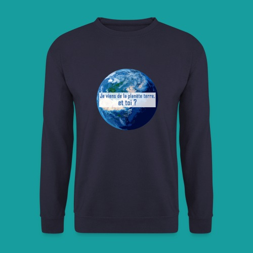 Je viens de la planète terre, et toi ? - Sweat-shirt Homme