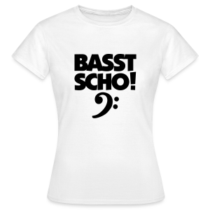 Basst Scho Bass T-Shirt - Frauen T-Shirt