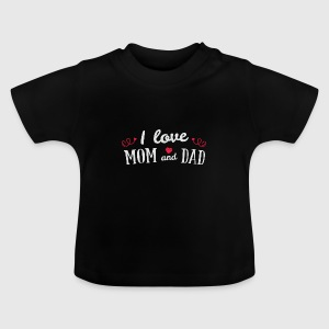 I love mom and dad Baby shirts - Baby T-shirt