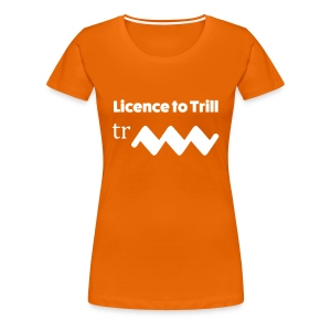 Licence to trill - Women's Premium T-Shirt