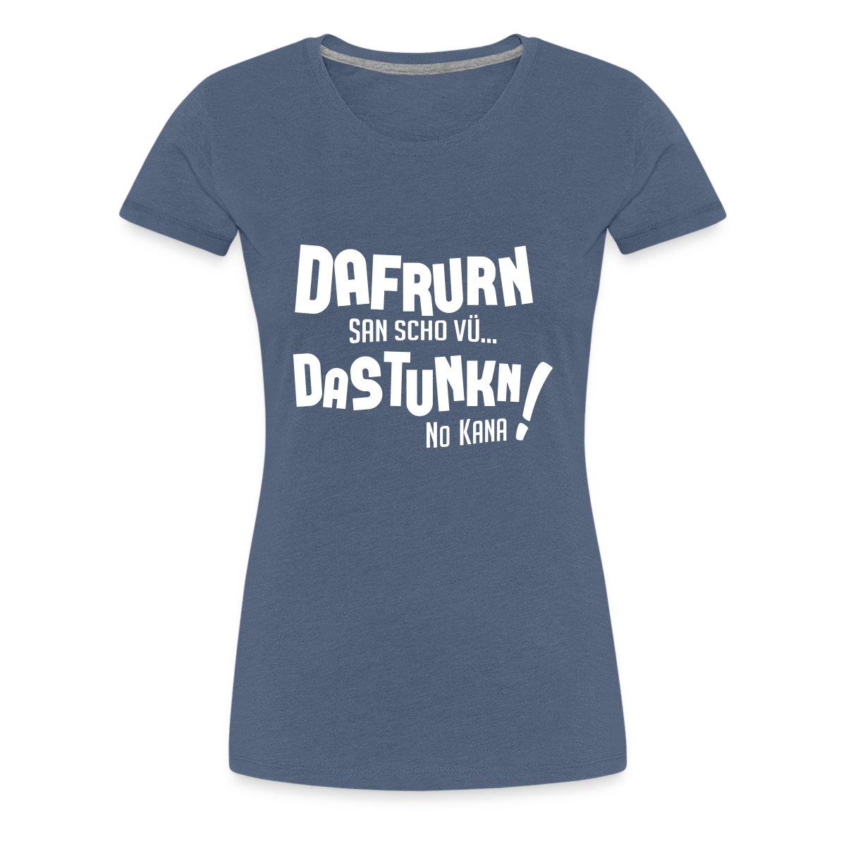 8fa55e1873dac Dafrurn san scho vü, dastunkn no kana! - Frauen Premium T-Shirt | Dafrurn  san scho vü, dastunkn no kana | Motive | Gscheade Leibal