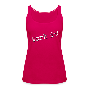 Work it! - Tanktop - Vrouwen Premium tank top