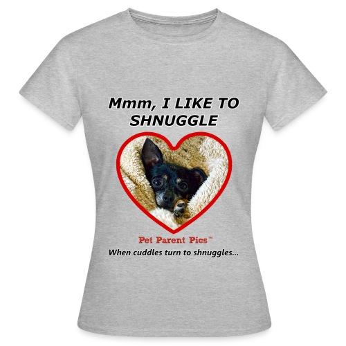 Mmm, I Like to Shnuggle – Women's T-Shirt - Women's T-Shirt